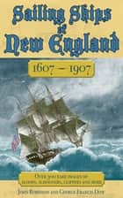 Sailing Ships of New England 1606-1907 ebook by George Francis Dow, John Robinson