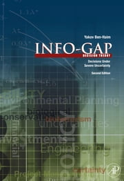 Info-Gap Decision Theory: Decisions Under Severe Uncertainty ebook by Ben-Haim, Yakov