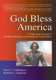 God Bless America - A Captivating Account of the Role of Religion in Founding the United States ebook by Dean Coddington