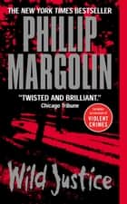 Wild Justice ebook by Phillip Margolin