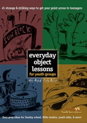 Everyday Object Lessons for Youth Groups ebook by Helen Musick,Duffy Robbins