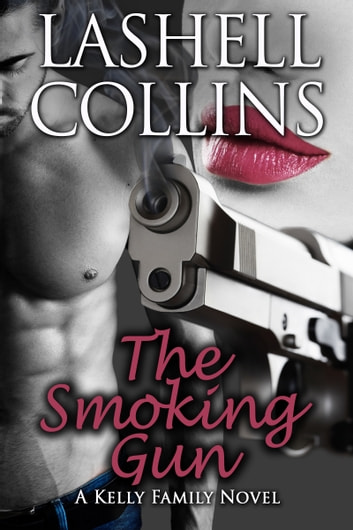 The Smoking Gun: A Kelly Family Novel ebook by Lashell Collins