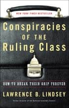 Conspiracies of the Ruling Class ebook by Lawrence B. Lindsey
