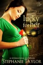 Lucky for Her ebook by Stephanie Taylor