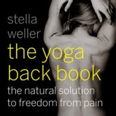 The Yoga Back Book - The Natural Solution to Freedom from Pain ebook by Stella Weller
