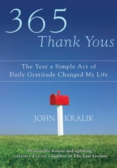 365 Thank Yous - The Year a Simple Act of Daily Gratitude Changed My Life ebook by John Kralik
