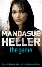 The Game - A hard-hitting thriller that will have you hooked eBook by Mandasue Heller
