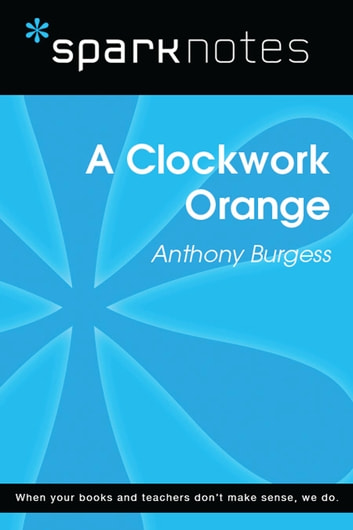 A Clockwork Orange (SparkNotes Literature Guide) ebook by SparkNotes