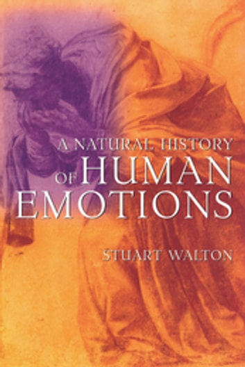 A Natural History of Human Emotions ebook by Stuart Walton