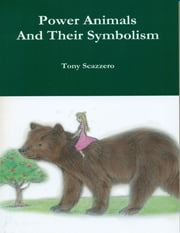 Power Animals and Their Symbolism ebook by Tony Scazzero