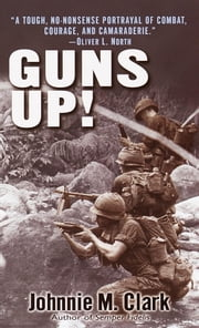 Guns Up! - A Firsthand Account of the Vietnam War ebook by Johnnie Clark