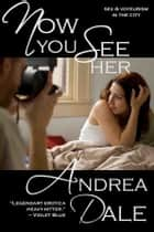 Now You See Her ebook by Andrea Dale