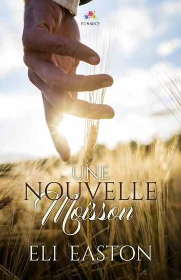 Une nouvelle moisson ebook by Eli Easton