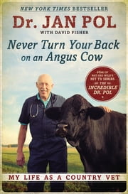 Never Turn Your Back on an Angus Cow - My Life as a Country Vet ebook by Dr. Jan Pol,David Fisher