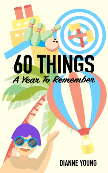 60 THINGS - A Year To Remember ebook by Dianne Young