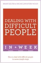 Dealing With Difficult People In A Week - How To Deal With Difficult People In Seven Simple Steps ebook by Naomi Langford-Wood, Brian Salter