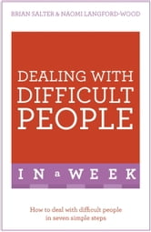 Dealing With Difficult People In A Week - How To Deal With Difficult People In Seven Simple Steps ebook by Naomi Langford-Wood,Brian Salter
