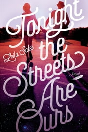 Tonight the Streets Are Ours - A Novel ebook by Leila Sales