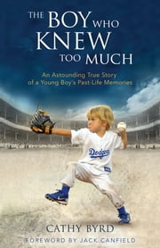 The Boy Who Knew Too Much - An Astounding True Story of a Young Boy's Past-Life Memories ebook by Cathy Byrd