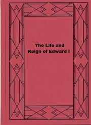 The Life and Reign of Edward I ebook by Robert Benton Seeley