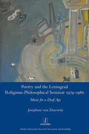 Poetry and the Leningrad Religious-Philosophical Seminar 1974-1980 Music for a Deaf Age - Poetry and the Leningrad Religious-Philosophical Seminar 1974-1980 Music for a Deaf Age ebook by Josephine von Zitzewitz