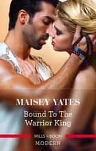Bound To The Warrior King ebook by Maisey Yates