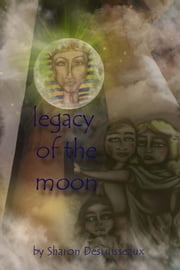 Legacy of the Moon ebook by Sharon Desruisseaux