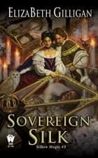 Sovereign Silk ebook by ElizaBeth Gilligan