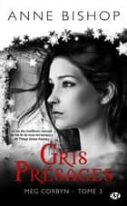Gris Présages - Meg Corbyn, T3 ebook by Anne Bishop