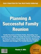 Planning A Successful Family Reunion ebook by Phoebe R. Mills