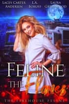 Feline The Flames ebook by Laura Greenwood, L.A. Boruff, Lacey Carter Andersen