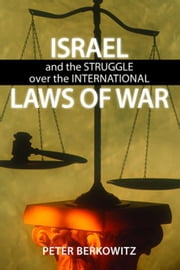 Israel and the Struggle over the International Laws of War ebook by Berkowitz, Peter