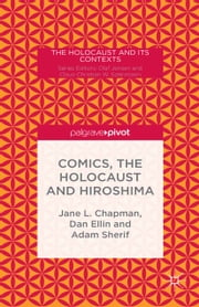 Comics, the Holocaust and Hiroshima ebook by Jane L. Chapman,Adam Sherif,Dan Ellin