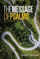 The Message of Psalms - In Contemporary Language ebook by Eugene H. Peterson