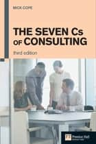 The Seven Cs of Consulting ebook by Mick Cope