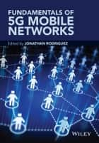 Fundamentals of 5G Mobile Networks ebook by Jonathan Rodriguez
