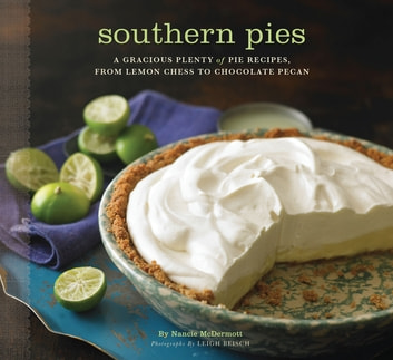Southern Pies - A Gracious Plenty of Pie Recipes, From Lemon Chess to Chocolate Pecan ebook by Nancie McDermott
