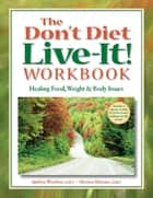 The Don't Diet, Live-It! Workbook ebook by Andrea Wachter,Marsea Marcus