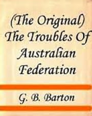 The Troubles Of Australian Federation ebook by G. B. Barton