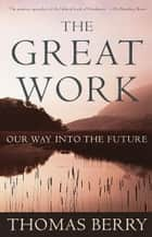 The Great Work - Our Way into the Future ebook by Thomas Berry
