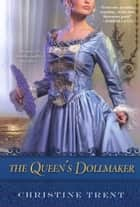 The Queen's Dollmaker ebook by Christine Trent