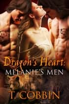 Dragon's Heart: Melanie's Men ebook by T. Cobbin