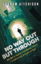 No Way Out But Through ebook by Graham Aitchison