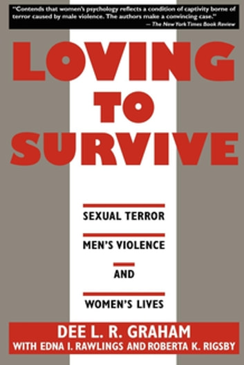 Loving to Survive - Sexual Terror, Men's Violence, and Women's Lives ebook by Dee L.R. Graham