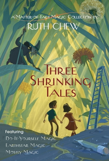 Three Shrinking Tales: A Matter-of-Fact Magic Collection by Ruth Chew ebook by Ruth Chew