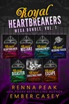 Royal Heartbreakers Mega Bundle, Vol. 1 - A Royal Romance Boxed Set ebook by Ember Casey, Renna Peak