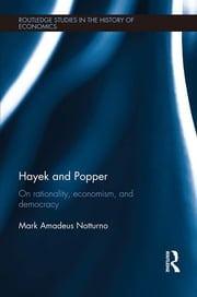 Hayek and Popper - On Rationality, Economism, and Democracy ebook by Mark Notturno