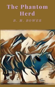 The Phantom Herd ebook by B. M. Bower