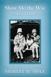 Show Me the Way to Go Home ebook by Shirley M. Odle
