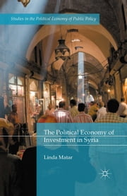 The Political Economy of Investment in Syria ebook by Linda Matar